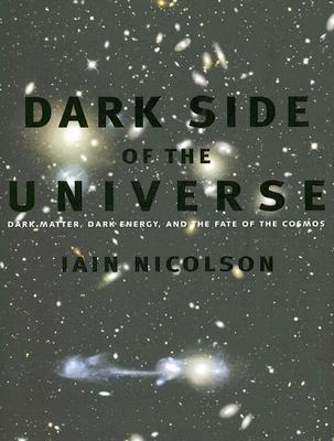 Dark Side of the Universe By Nicolson, Iain